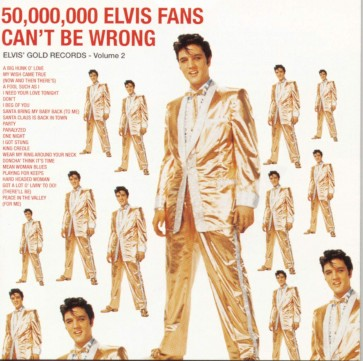 ELVIS GOLD RECORDS Vol.2: 50,000,000 Elvis fans can't be wrong