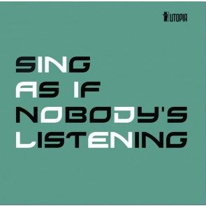 SING AS IF NOBODY΄S LISTENING