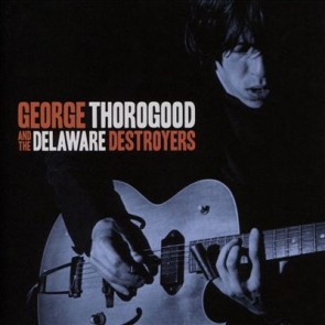 GEORGE THOROGOOD AND THE DELAWARE DESTROYERS CD