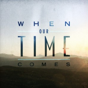 WHEN OUR TIME COMES CD