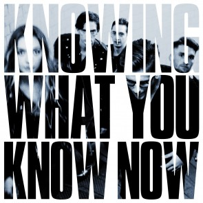 KNOWING WHAT YOU KNOW NOW LP