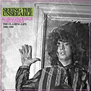 SEEING THE UNSEEABLE: THE COMPLETE STUDIO RECORDINGS OF THE FLAMING LIPS 1986-1990(6CD)