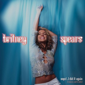OOPS!...I DID IT AGAIN (REMIXES AND B-SIDES) LP RSD 2020